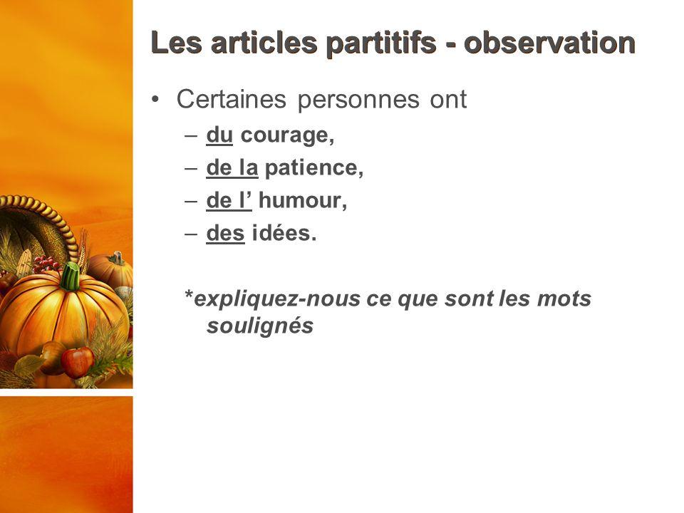 Les articles partitifs – les formes du – de l de la – de l des -des En français, nous utilisons les articles partitifs pour les choses quon ne peut pas compter en chiffre.
