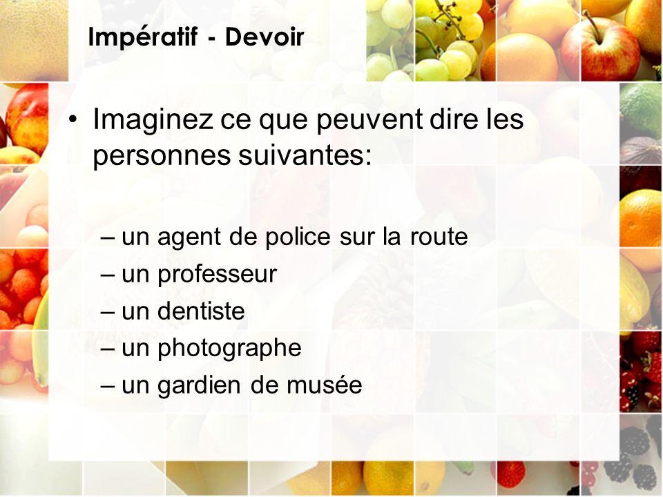 Impératif - Devoir Imaginez ce que peuvent dire les personnes suivantes: –un agent de police sur la route –un professeur –un dentiste –un photographe