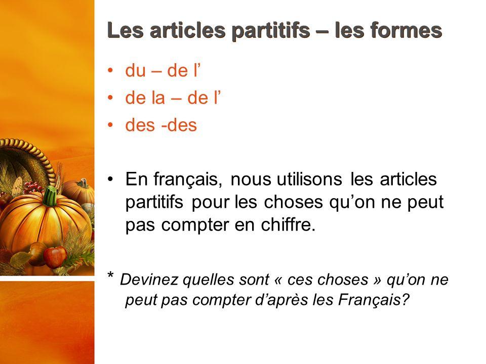 Les articles partitifs – les formes du – de l de la – de l des -des En français, nous utilisons les articles partitifs pour les choses quon ne peut pa