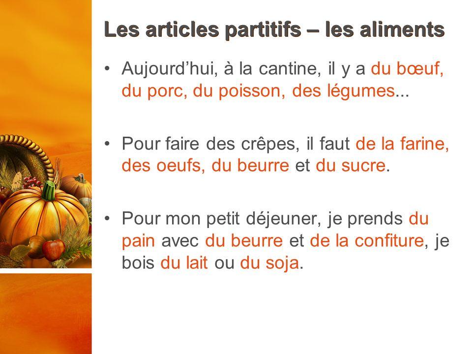 Les articles partitifs – les aliments Aujourdhui, à la cantine, il y a du bœuf, du porc, du poisson, des légumes... Pour faire des crêpes, il faut de