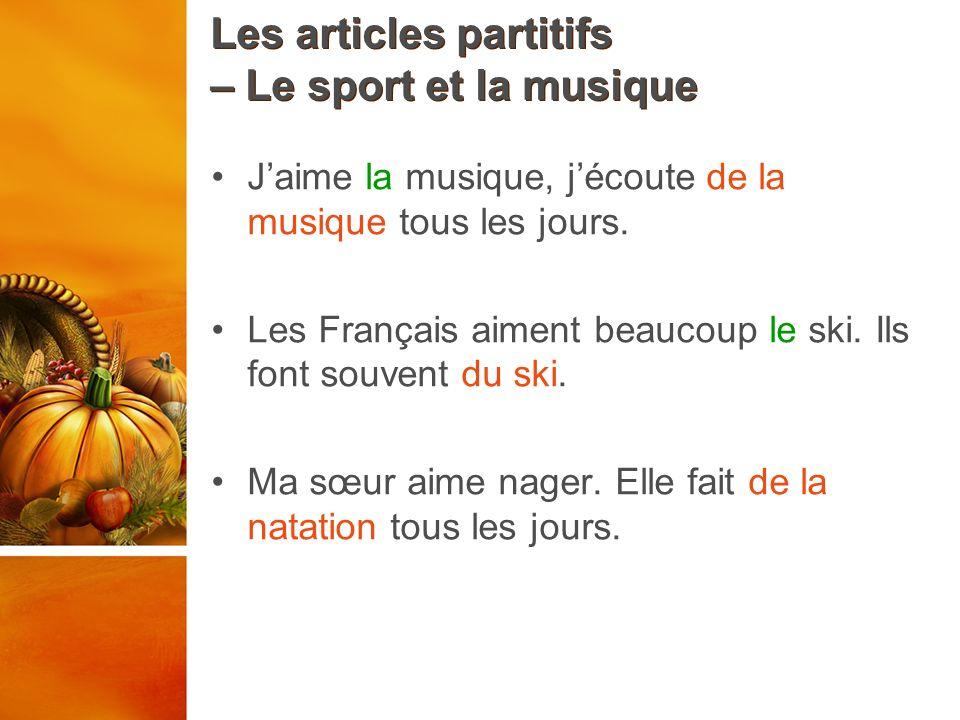 Les articles partitifs – Le sport et la musique Jaime la musique, jécoute de la musique tous les jours. Les Français aiment beaucoup le ski. Ils font
