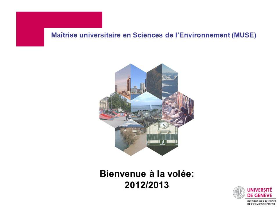 Bienvenue à la volée: 2012/2013 Maîtrise universitaire en Sciences de lEnvironnement (MUSE)