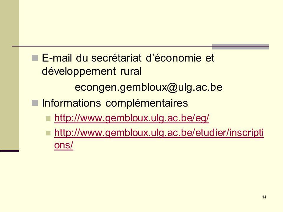 E-mail du secrétariat déconomie et développement rural econgen.gembloux@ulg.ac.be Informations complémentaires http://www.gembloux.ulg.ac.be/eg/ http:
