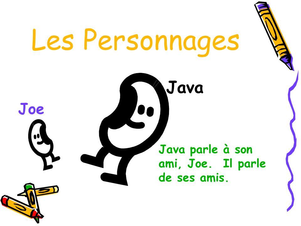 Les Personnages Joe Java Java parle à son ami, Joe. Il parle de ses amis.
