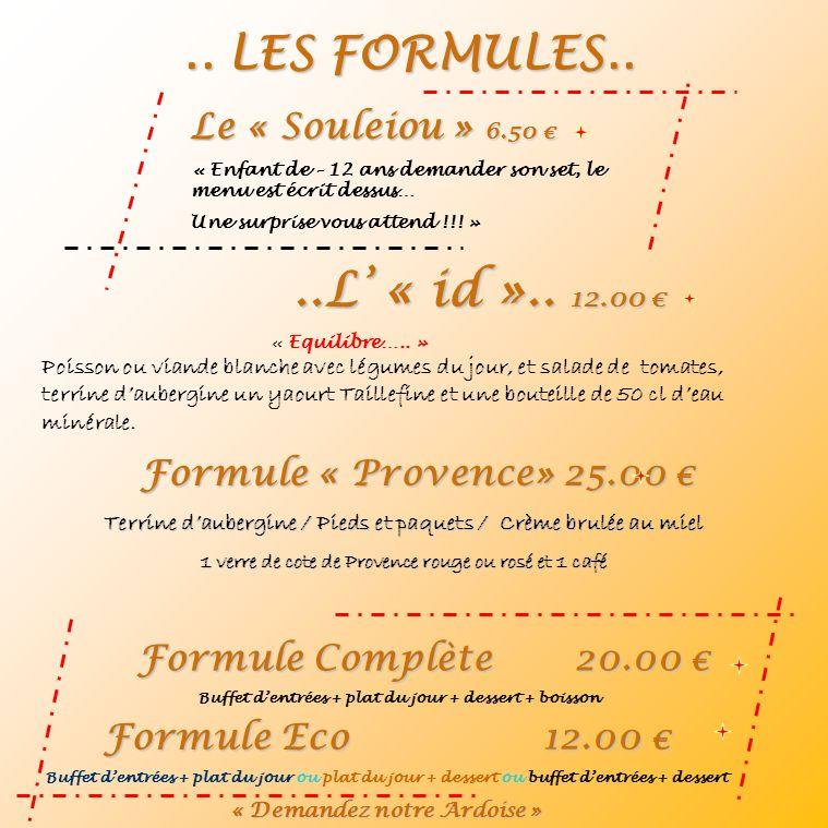Formule Eco 12.00 Formule Eco 12.00 Buffet dentrées + plat du jour ou plat du jour + dessert ou buffet dentrées + dessert « Demandez notre Ardoise » F