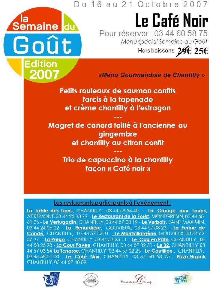 Pour réserver : 03 44 60 58 75 Menu spécial Semaine du Goût Le Café Noir D u 1 6 a u 2 1 O c t o b r e 2 0 0 7 Hors boissons 29 25 «Menu Gourmandise d