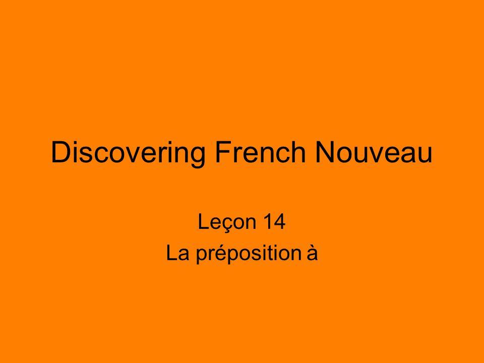 Discovering French Nouveau Leçon 14 La préposition à