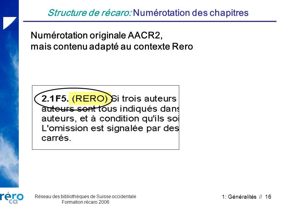 Réseau des bibliothèques de Suisse occidentale Formation récaro 2006 1: Généralités // 16 Structure de récaro: Numérotation des chapitres Numérotation
