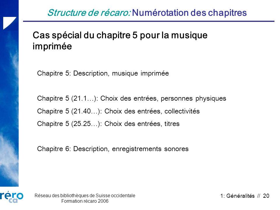 Réseau des bibliothèques de Suisse occidentale Formation récaro 2006 1: Généralités // 20 Structure de récaro: Numérotation des chapitres Cas spécial