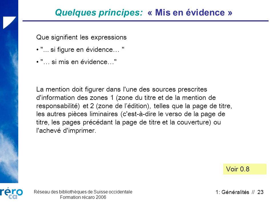 Réseau des bibliothèques de Suisse occidentale Formation récaro 2006 1: Généralités // 23 Quelques principes: « Mis en évidence » La mention doit figu