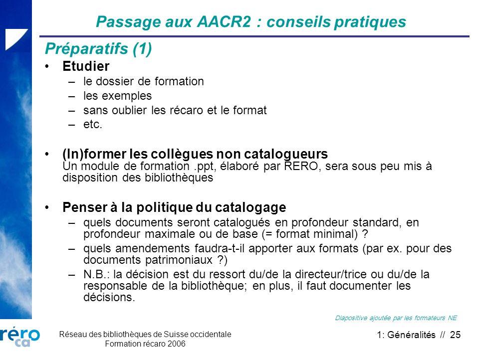 Réseau des bibliothèques de Suisse occidentale Formation récaro 2006 1: Généralités // 25 Passage aux AACR2 : conseils pratiques Préparatifs (1) Etudi