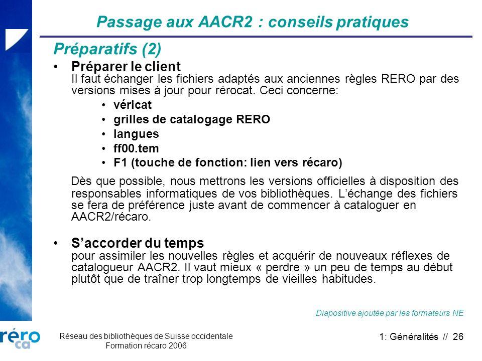 Réseau des bibliothèques de Suisse occidentale Formation récaro 2006 1: Généralités // 26 Passage aux AACR2 : conseils pratiques Préparatifs (2) Prépa