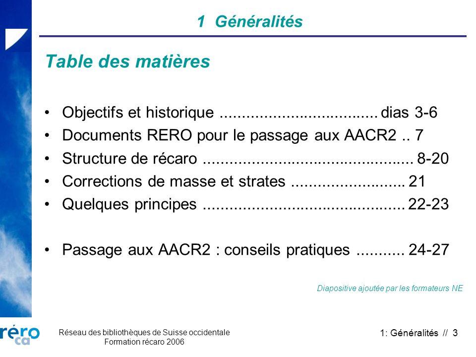 Réseau des bibliothèques de Suisse occidentale Formation récaro 2006 1: Généralités // 3 1 Généralités Table des matières Objectifs et historique.....
