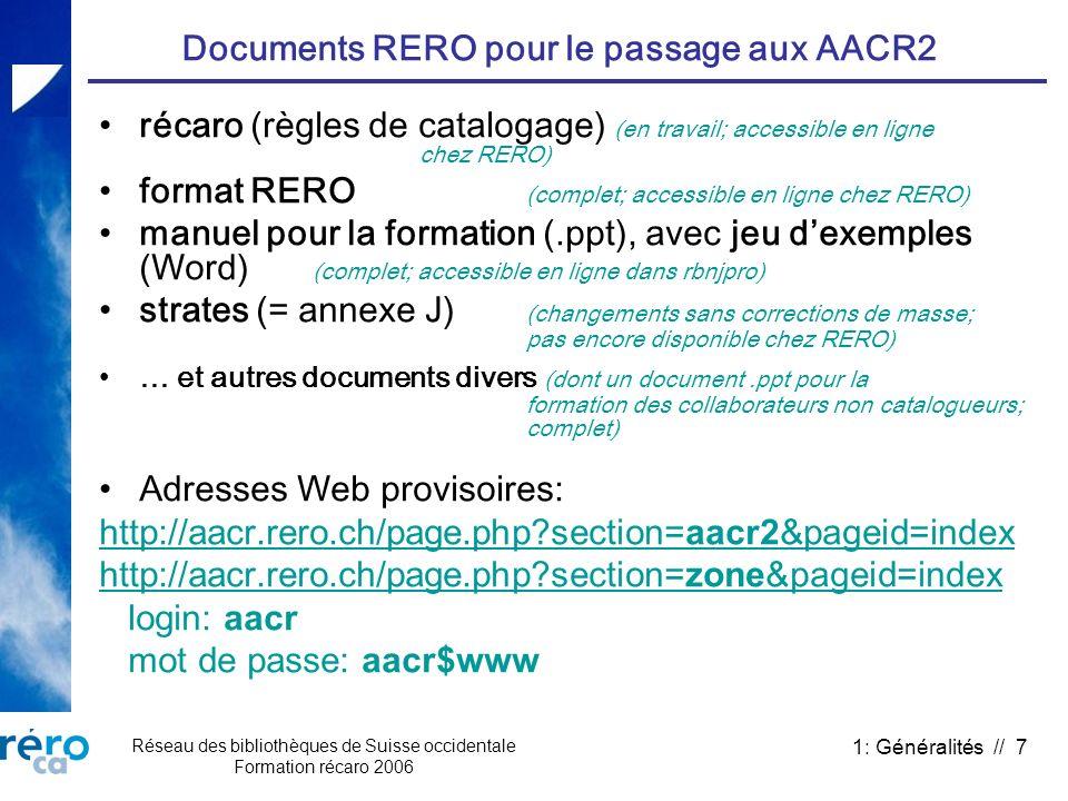 Réseau des bibliothèques de Suisse occidentale Formation récaro 2006 1: Généralités // 7 Documents RERO pour le passage aux AACR2 récaro (règles de ca