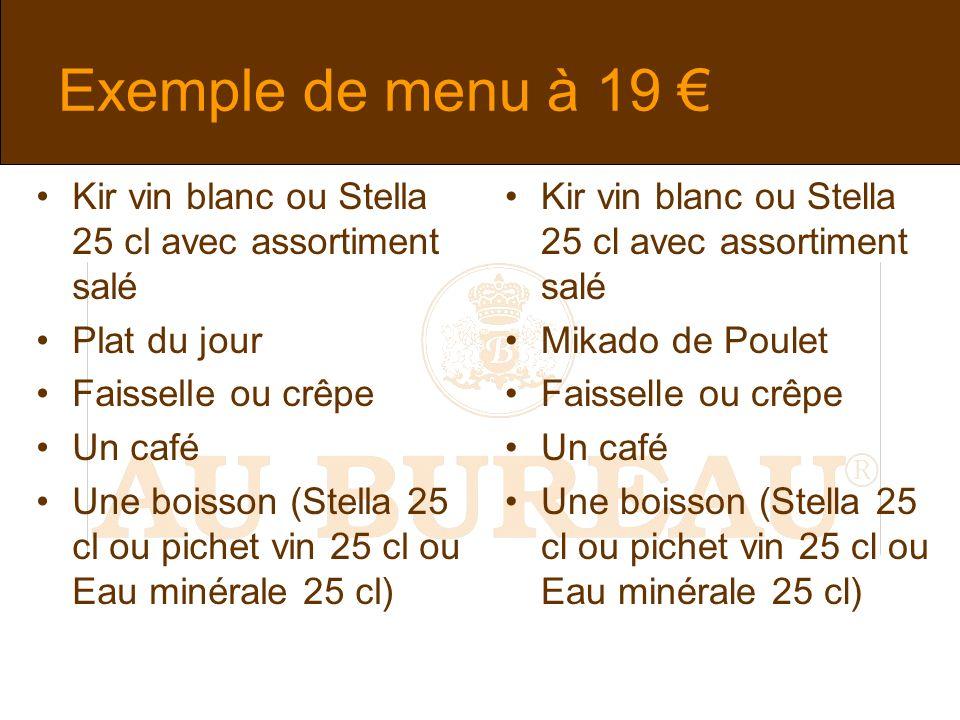 Exemple de menu à 19 Kir vin blanc ou Stella 25 cl avec assortiment salé Plat du jour Faisselle ou crêpe Un café Une boisson (Stella 25 cl ou pichet vin 25 cl ou Eau minérale 25 cl) Kir vin blanc ou Stella 25 cl avec assortiment salé Mikado de Poulet Faisselle ou crêpe Un café Une boisson (Stella 25 cl ou pichet vin 25 cl ou Eau minérale 25 cl)