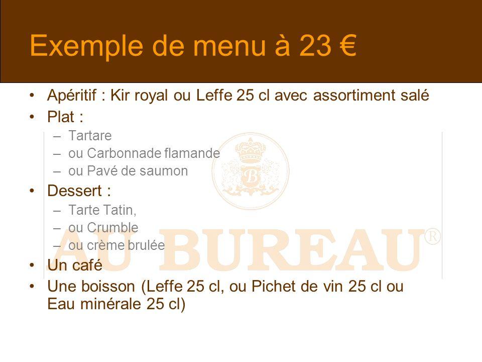Exemple de menu à 23 Apéritif : Kir royal ou Leffe 25 cl avec assortiment salé Plat : –Tartare –ou Carbonnade flamande –ou Pavé de saumon Dessert : –T
