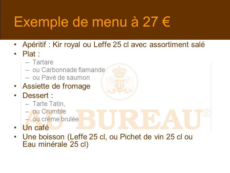 Exemple de menu à 27 Apéritif : Kir royal ou Leffe 25 cl avec assortiment salé Plat : –Tartare –ou Carbonnade flamande –ou Pavé de saumon Assiette de