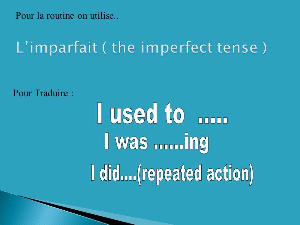 Pour Traduire : Pour la routine on utilise..