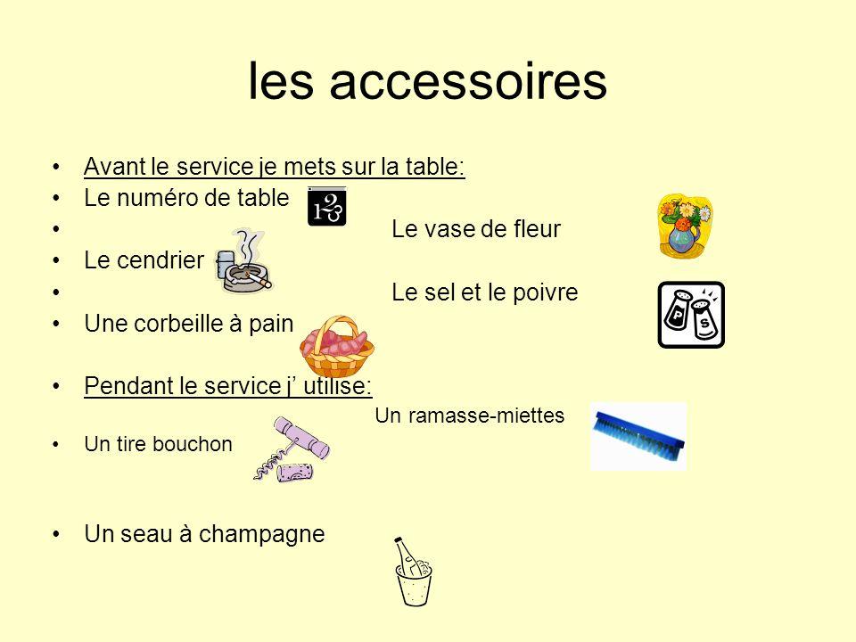 les accessoires Avant le service je mets sur la table: Le numéro de table Le vase de fleur Le cendrier Le sel et le poivre Une corbeille à pain Pendan