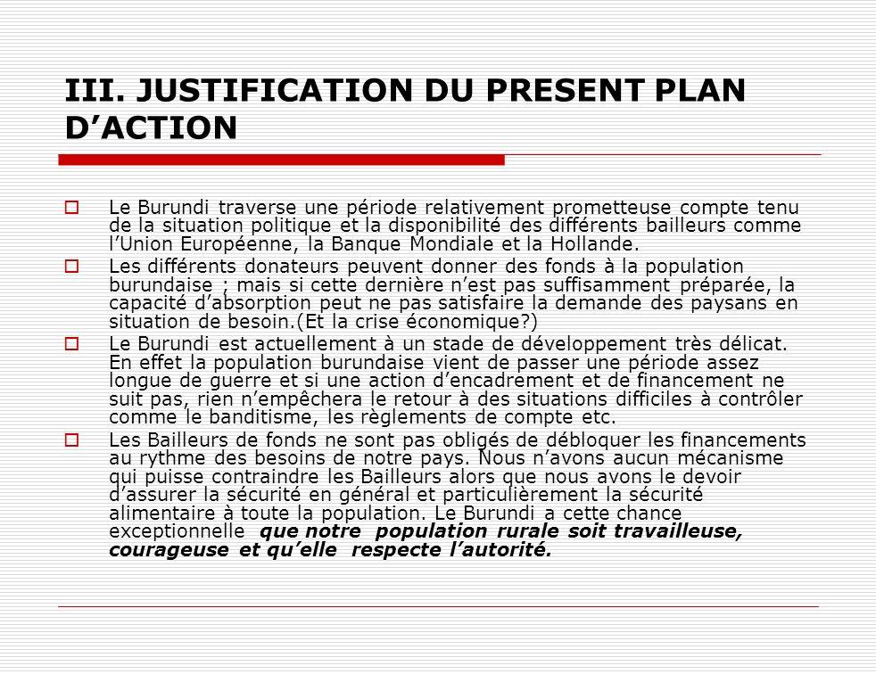 III. JUSTIFICATION DU PRESENT PLAN DACTION Le Burundi traverse une période relativement prometteuse compte tenu de la situation politique et la dispon