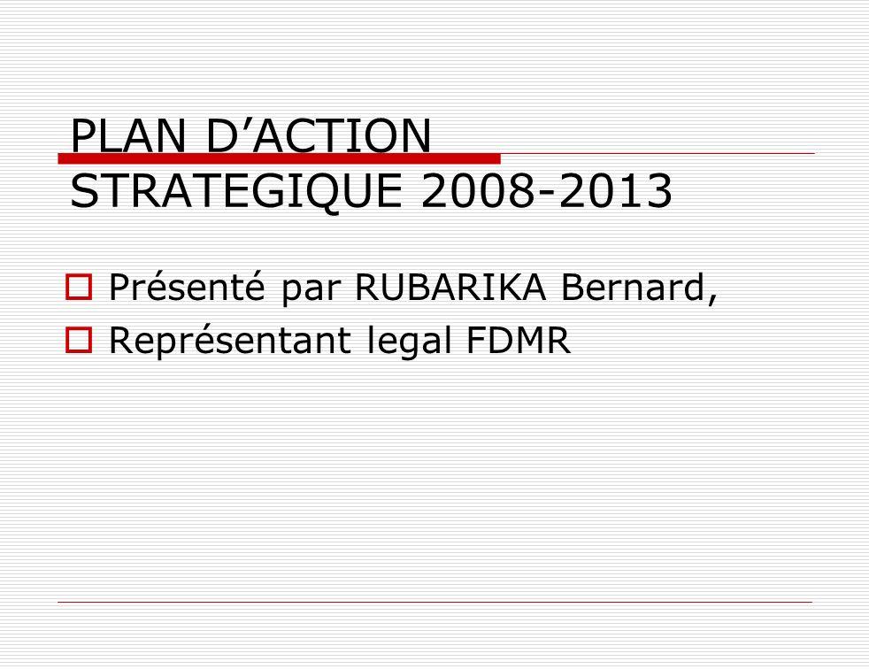 PLAN DACTION STRATEGIQUE 2008-2013 Présenté par RUBARIKA Bernard, Représentant legal FDMR