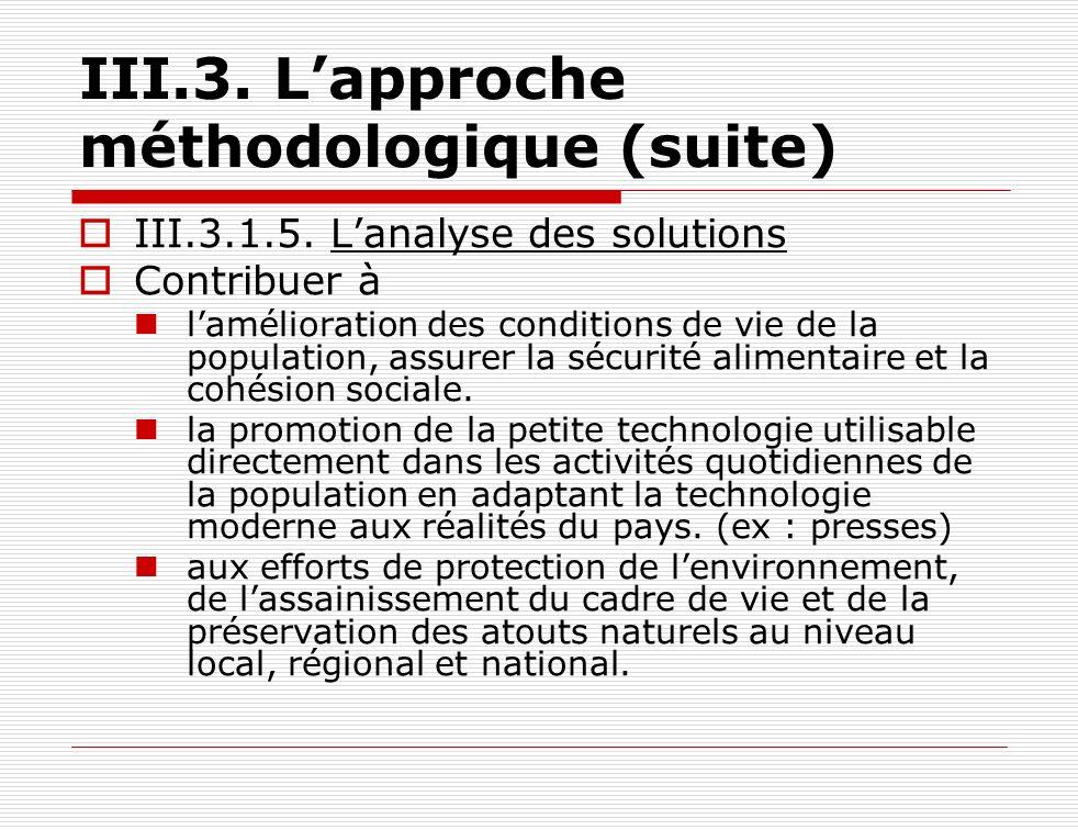 III.3. Lapproche méthodologique (suite) III.3.1.5. Lanalyse des solutions Contribuer à lamélioration des conditions de vie de la population, assurer l