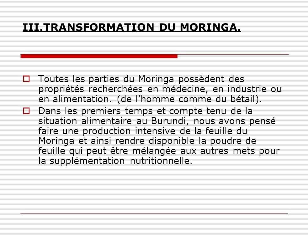 III.TRANSFORMATION DU MORINGA. Toutes les parties du Moringa possèdent des propriétés recherchées en médecine, en industrie ou en alimentation. (de lh