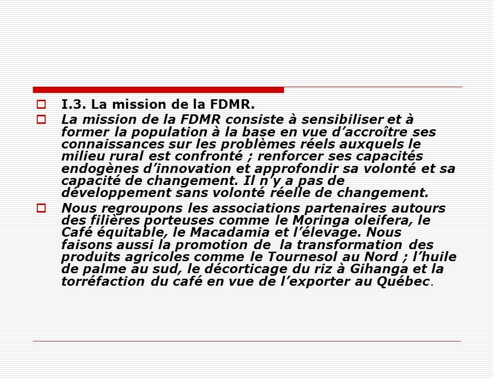 I.3. La mission de la FDMR. La mission de la FDMR consiste à sensibiliser et à former la population à la base en vue daccroître ses connaissances sur