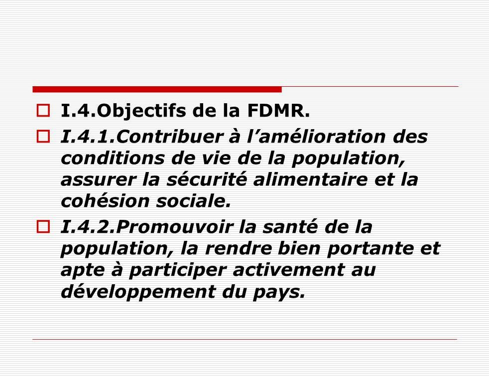 I.4.Objectifs de la FDMR. I.4.1.Contribuer à lamélioration des conditions de vie de la population, assurer la sécurité alimentaire et la cohésion soci