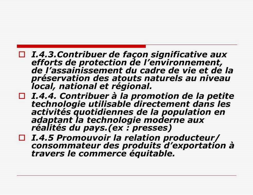 I.4.3.Contribuer de façon significative aux efforts de protection de lenvironnement, de lassainissement du cadre de vie et de la préservation des atou