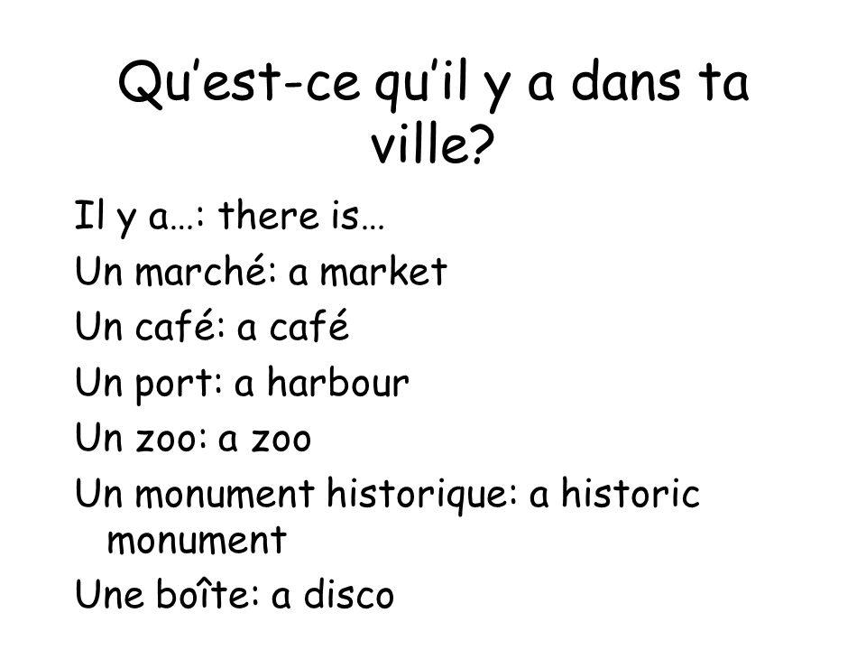 Quest-ce quil y a dans ta ville? Il y a…: there is… Un marché: a market Un café: a café Un port: a harbour Un zoo: a zoo Un monument historique: a his
