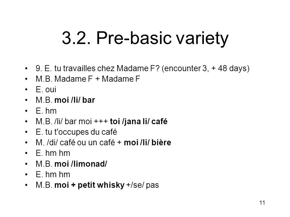 11 3.2. Pre-basic variety 9. E. tu travailles chez Madame F.