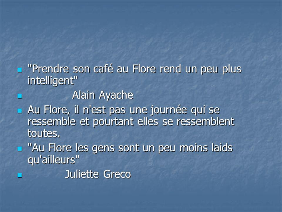 Prendre son café au Flore rend un peu plus intelligent Prendre son café au Flore rend un peu plus intelligent Alain Ayache Alain Ayache Au Flore, il n est pas une journée qui se ressemble et pourtant elles se ressemblent toutes.