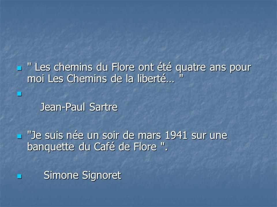 Les chemins du Flore ont été quatre ans pour moi Les Chemins de la liberté… Les chemins du Flore ont été quatre ans pour moi Les Chemins de la liberté… Jean-Paul Sartre Jean-Paul Sartre Je suis née un soir de mars 1941 sur une banquette du Café de Flore .