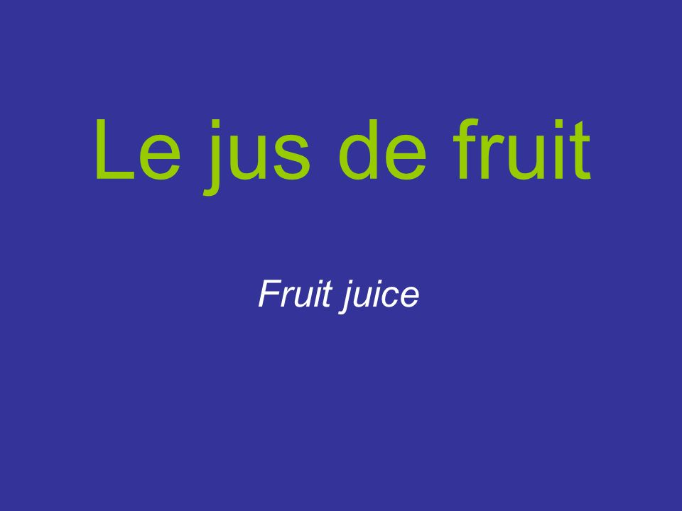 Le jus de fruit Fruit juice