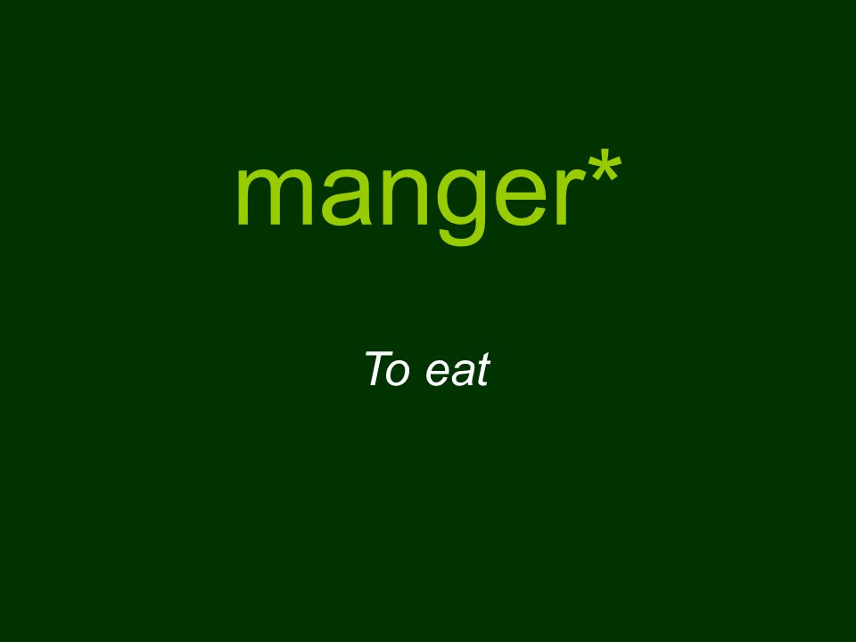 manger* To eat