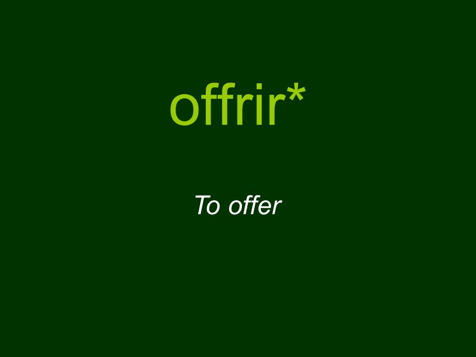 offrir* To offer