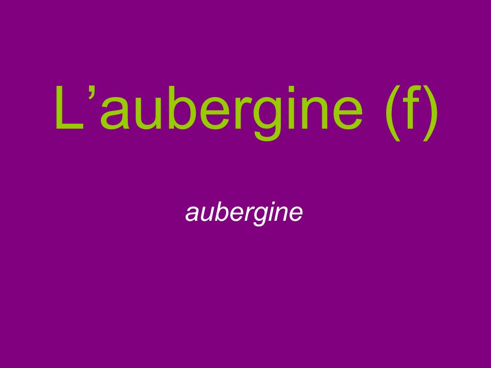 Laubergine (f) aubergine