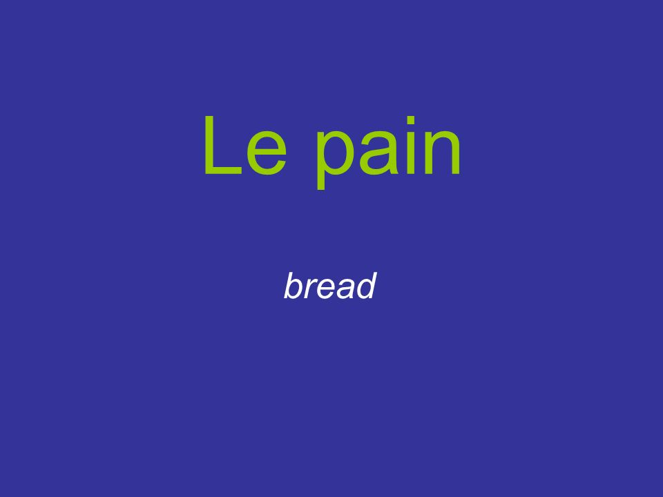 Le pain bread