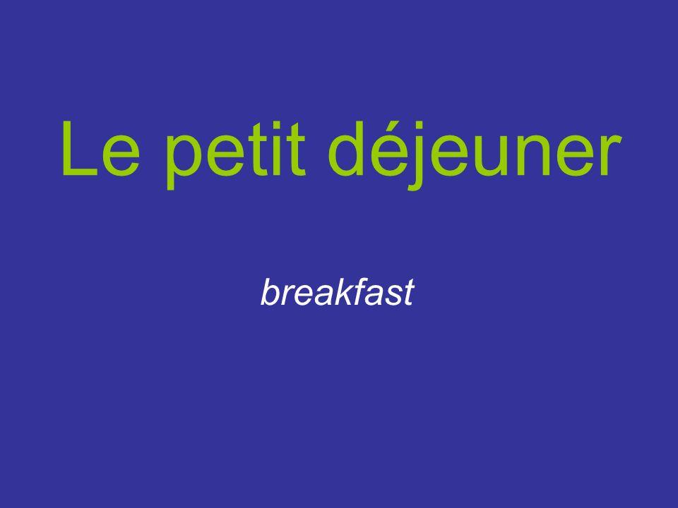 Le petit déjeuner breakfast