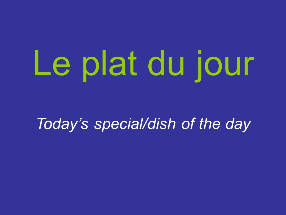 Le plat du jour Todays special/dish of the day