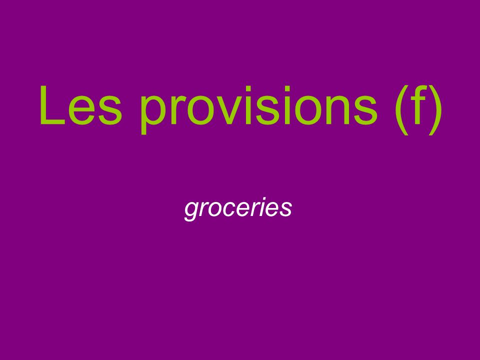 Les provisions (f) groceries