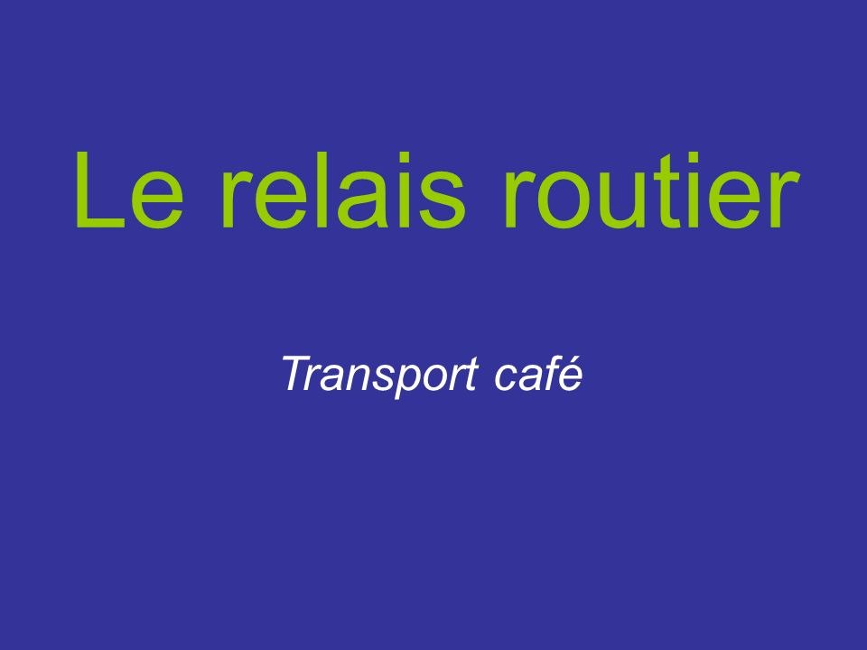 Le relais routier Transport café