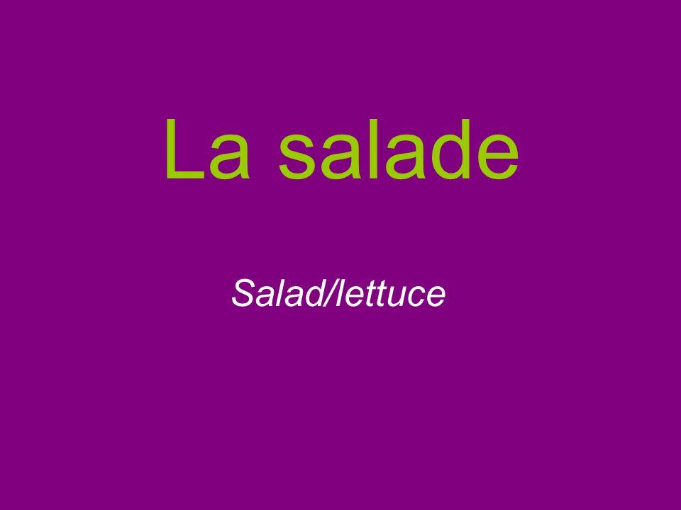 La salade Salad/lettuce