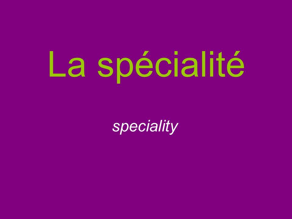 La spécialité speciality