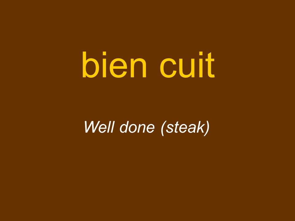 bien cuit Well done (steak)