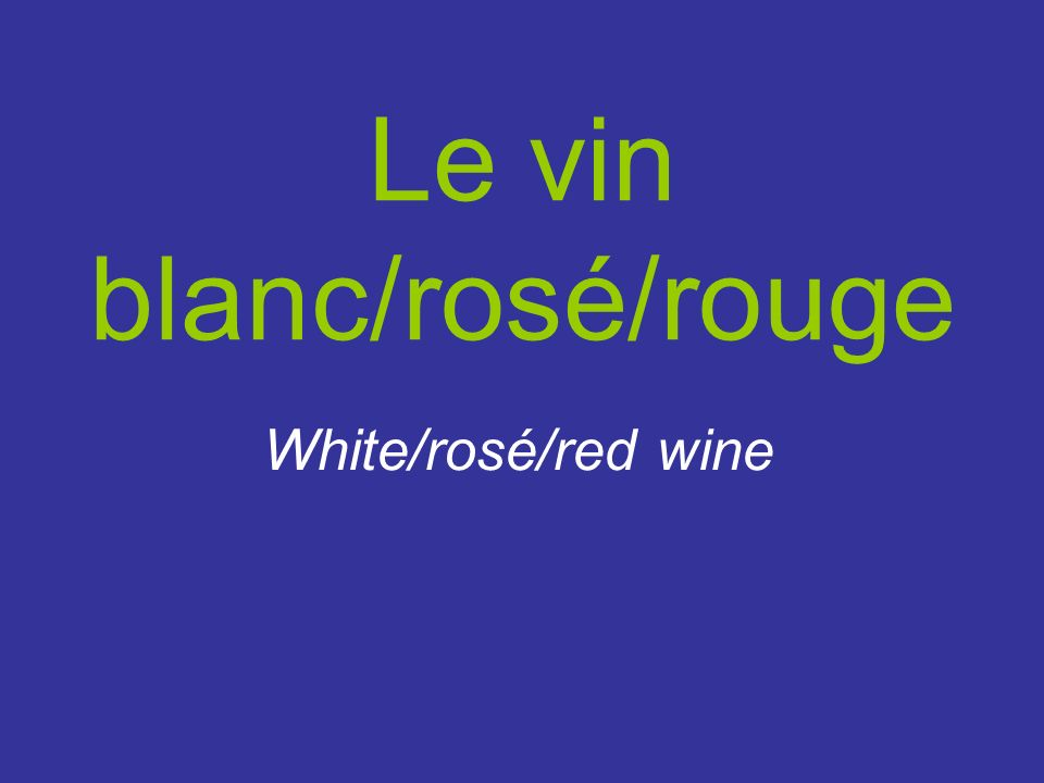 Le vin blanc/rosé/rouge White/rosé/red wine