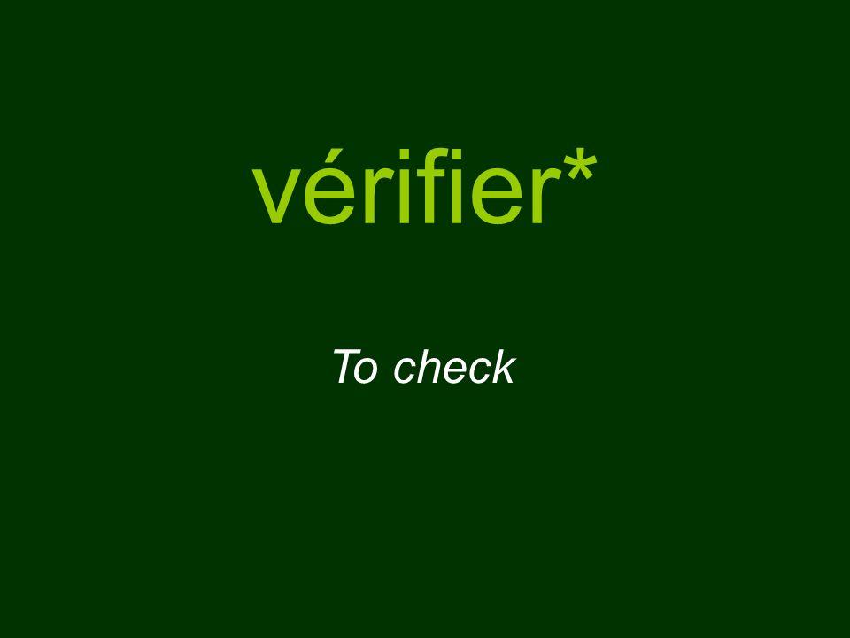 vérifier* To check