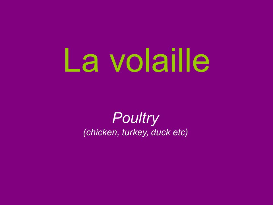 La volaille Poultry (chicken, turkey, duck etc)