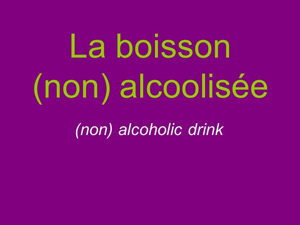 La boisson (non) alcoolisée (non) alcoholic drink